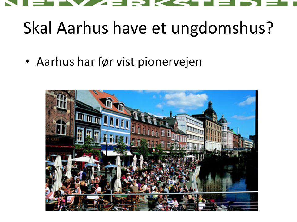 Skal Aarhus have et ungdomshus