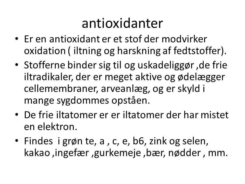 antioxidanter Er en antioxidant er et stof der modvirker oxidation ( iltning og harskning af fedtstoffer).