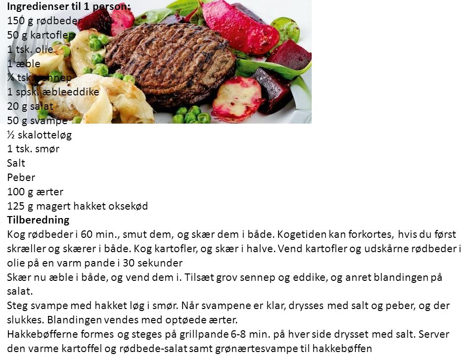 Ingredienser til 1 person: 150 g rødbeder 50 g kartofler 1 tsk