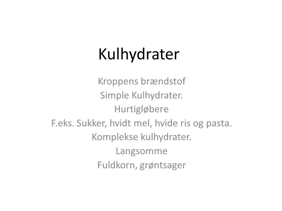 Kulhydrater Kroppens brændstof Simple Kulhydrater. Hurtigløbere