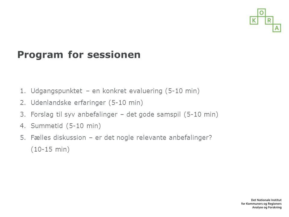 Program for sessionen Udgangspunktet – en konkret evaluering (5-10 min) Udenlandske erfaringer (5-10 min)