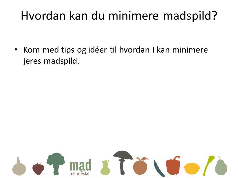 Hvordan kan du minimere madspild