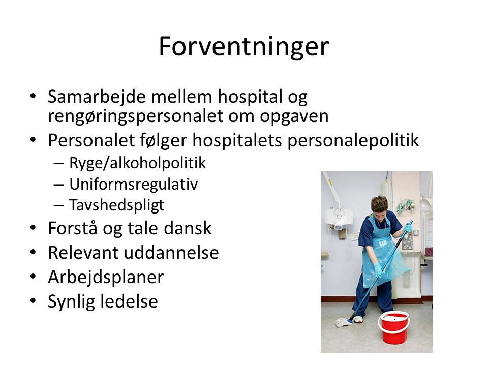 Forventninger Samarbejde mellem hospital og rengøringspersonalet om opgaven. Personalet følger hospitalets personalepolitik.
