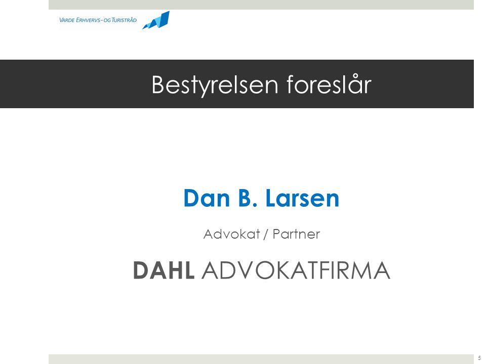 Bestyrelsen foreslår Dan B. Larsen Advokat / Partner DAHL ADVOKATFIRMA