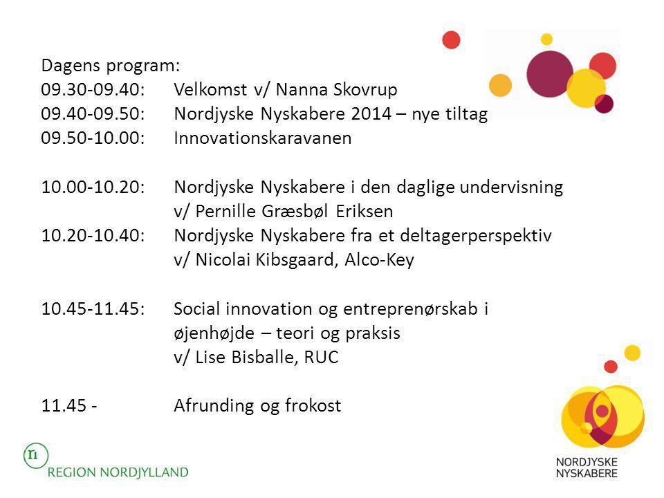 Dagens program: 09.30-09.40: Velkomst v/ Nanna Skovrup. 09.40-09.50: Nordjyske Nyskabere 2014 – nye tiltag.