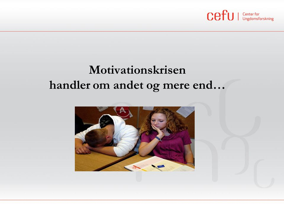 Motivationskrisen handler om andet og mere end…