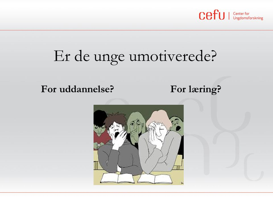 Er de unge umotiverede For uddannelse For læring Tilde