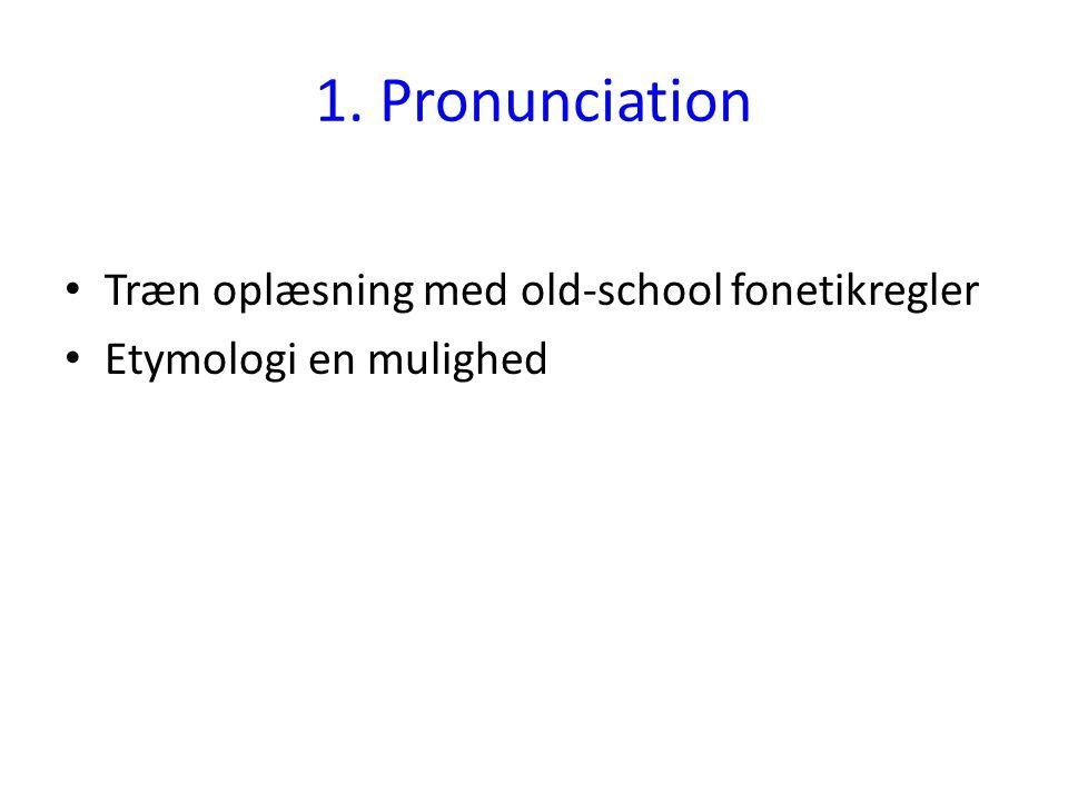 1. Pronunciation Træn oplæsning med old-school fonetikregler