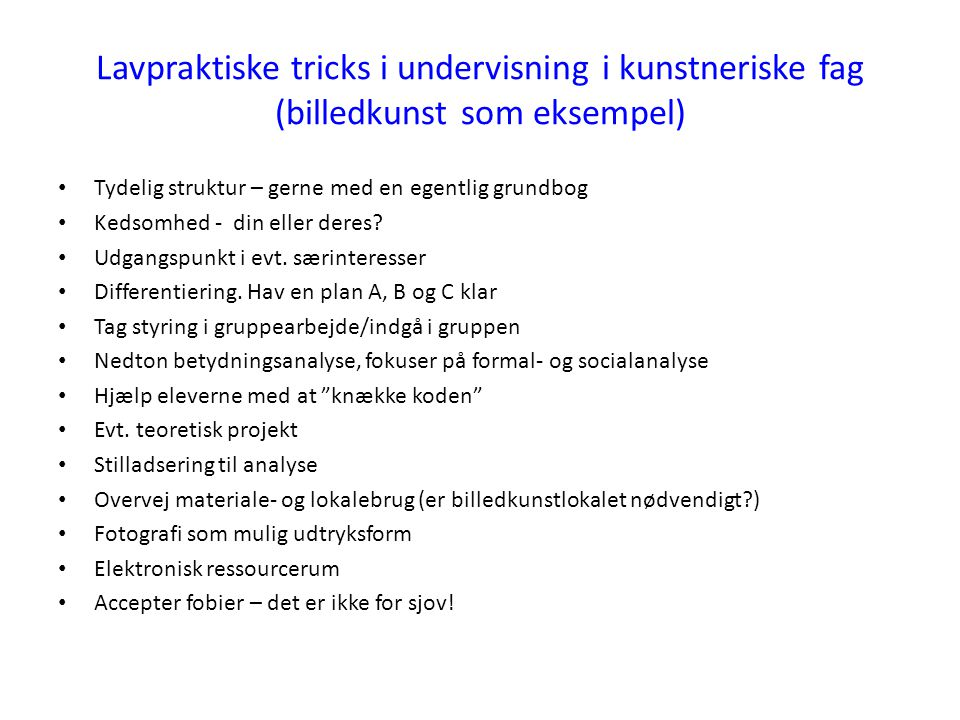 Lavpraktiske tricks i undervisning i kunstneriske fag (billedkunst som eksempel)