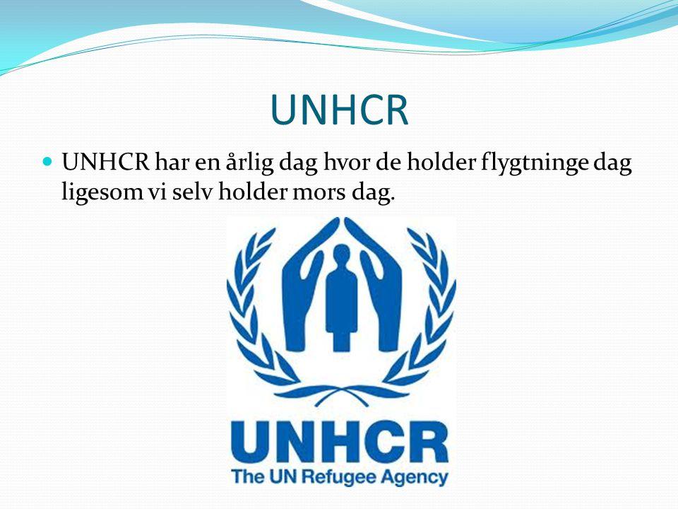 UNHCR UNHCR har en årlig dag hvor de holder flygtninge dag ligesom vi selv holder mors dag.