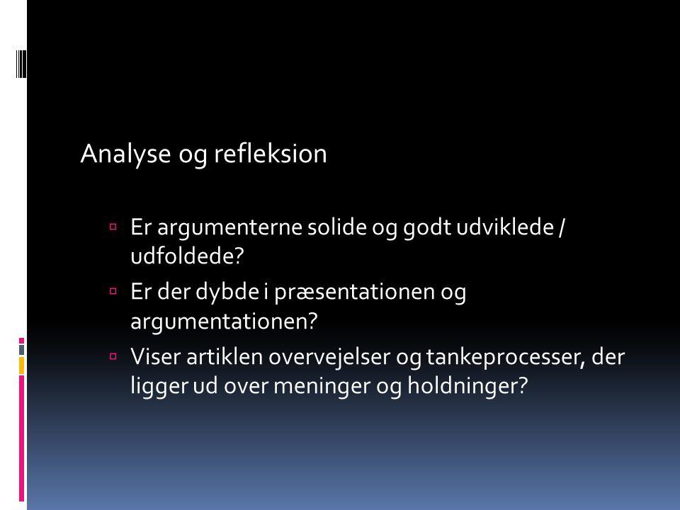 Analyse og refleksion Er argumenterne solide og godt udviklede / udfoldede Er der dybde i præsentationen og argumentationen