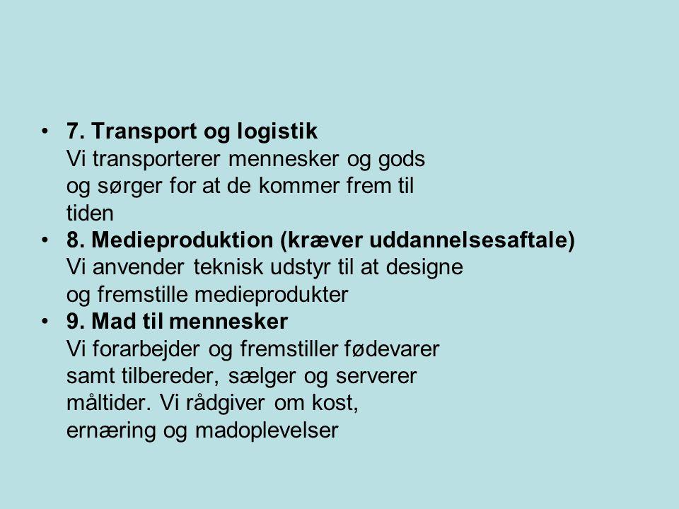 7. Transport og logistik Vi transporterer mennesker og gods. og sørger for at de kommer frem til. tiden.