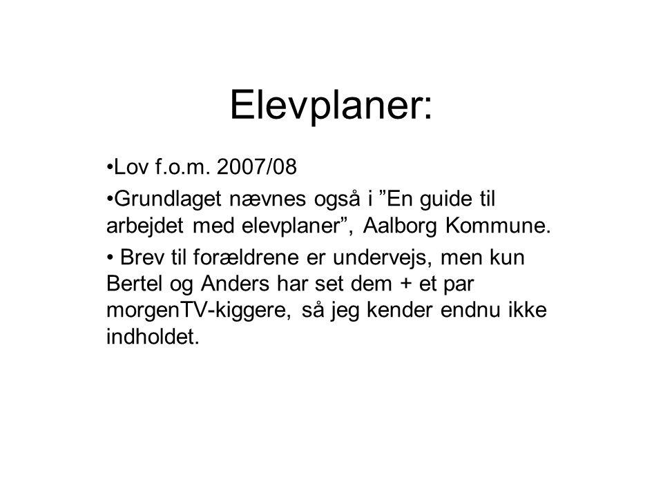 Elevplaner: Lov f.o.m. 2007/08. Grundlaget nævnes også i En guide til arbejdet med elevplaner , Aalborg Kommune.