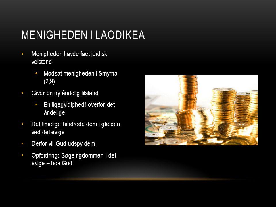 menigheden i Laodikea Menigheden havde fået jordisk velstand