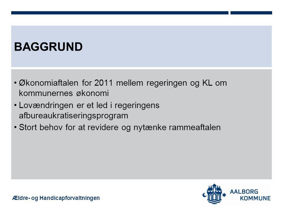 BAGGRUND Økonomiaftalen for 2011 mellem regeringen og KL om kommunernes økonomi. Lovændringen er et led i regeringens afbureaukratiseringsprogram.