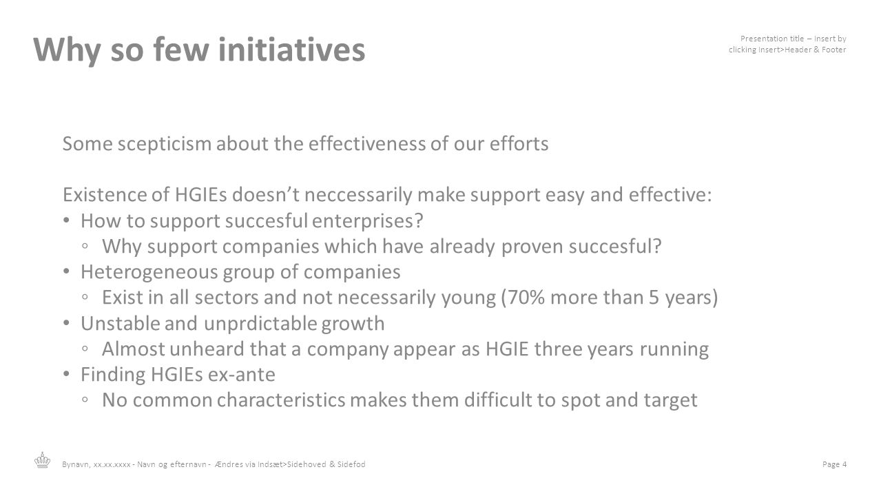 Why so few initiatives Presentation title – Insert by clicking Insert>Header & Footer. Some scepticism about the effectiveness of our efforts.