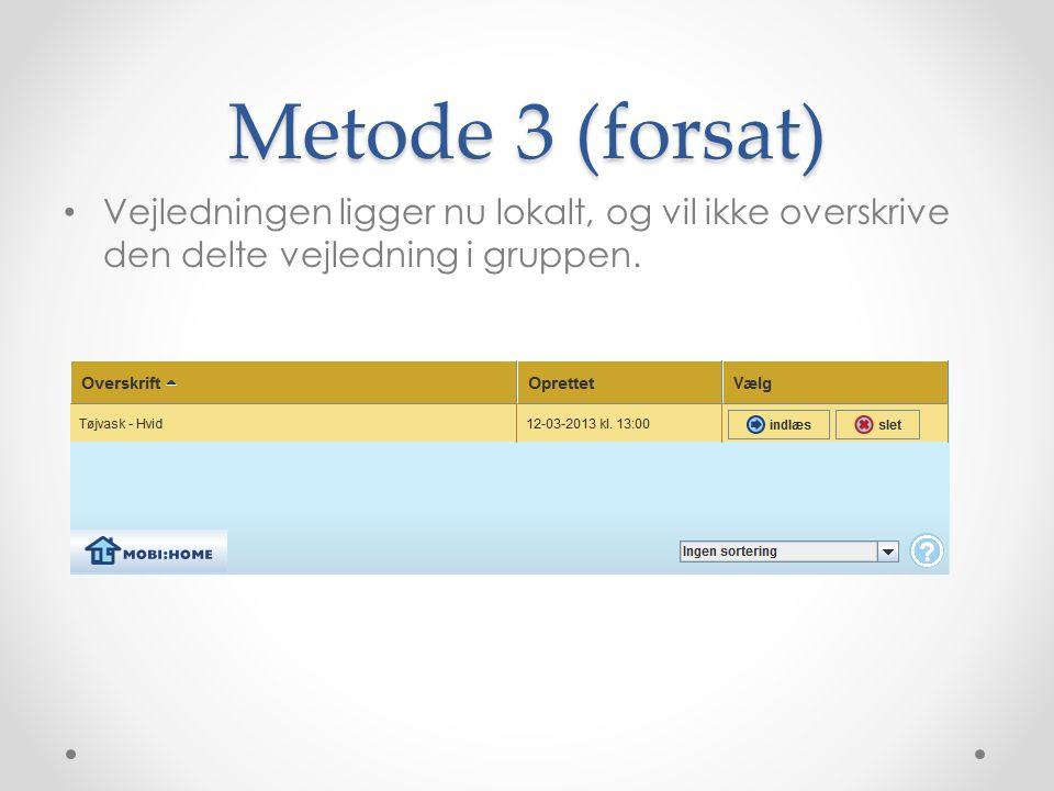 Metode 3 (forsat) Vejledningen ligger nu lokalt, og vil ikke overskrive den delte vejledning i gruppen.