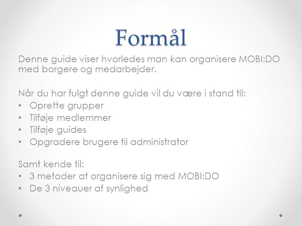 Formål Denne guide viser hvorledes man kan organisere MOBI:DO med borgere og medarbejder. Når du har fulgt denne guide vil du være i stand til: