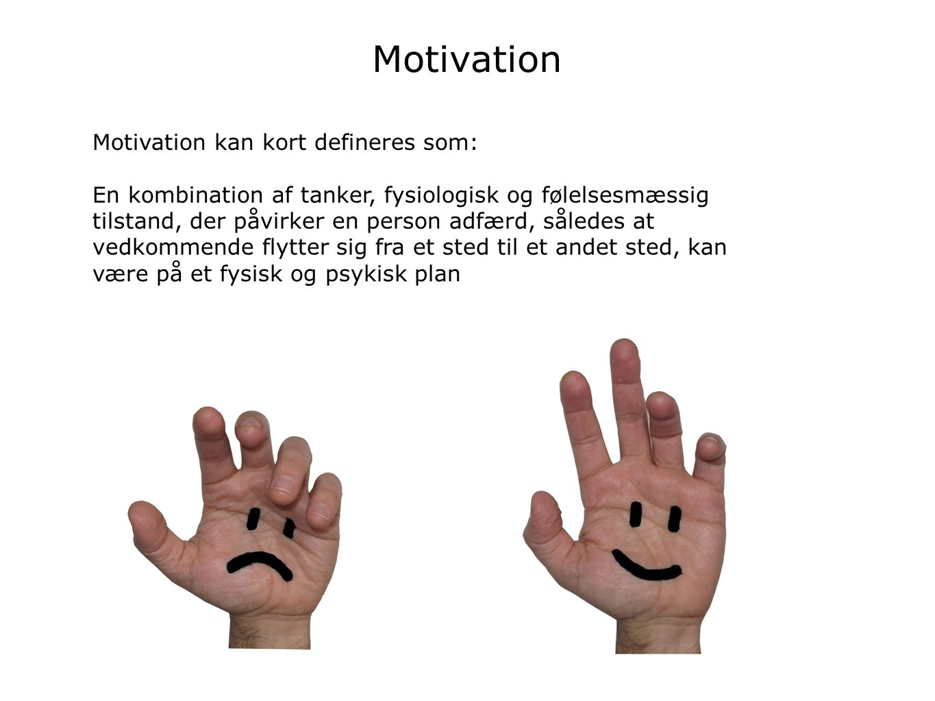 Motivation Motivation kan kort defineres som: