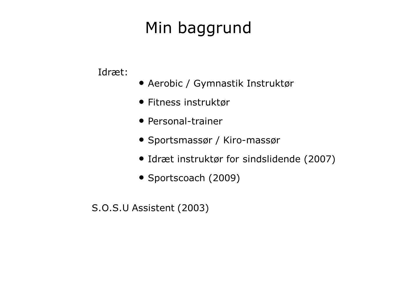 Min baggrund Idræt: Aerobic / Gymnastik Instruktør Fitness instruktør