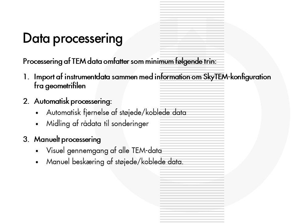 Data processering Processering af TEM data omfatter som minimum følgende trin: