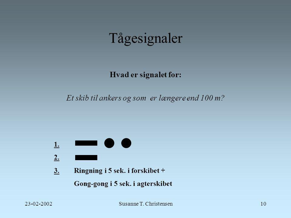 Hvad er signalet for: Et skib til ankers og som er længere end 100 m