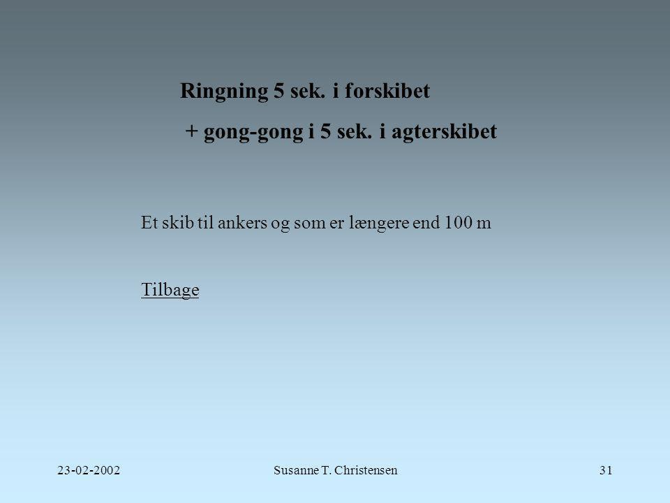 Ringning 5 sek. i forskibet + gong-gong i 5 sek. i agterskibet