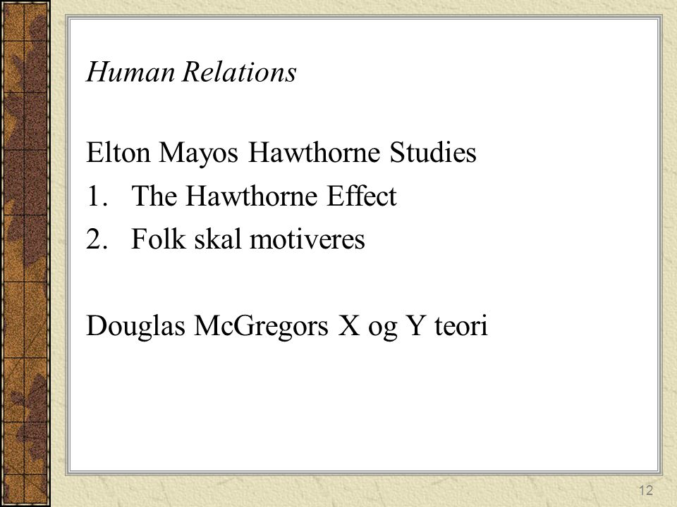 Human Relations Elton Mayos Hawthorne Studies. The Hawthorne Effect.