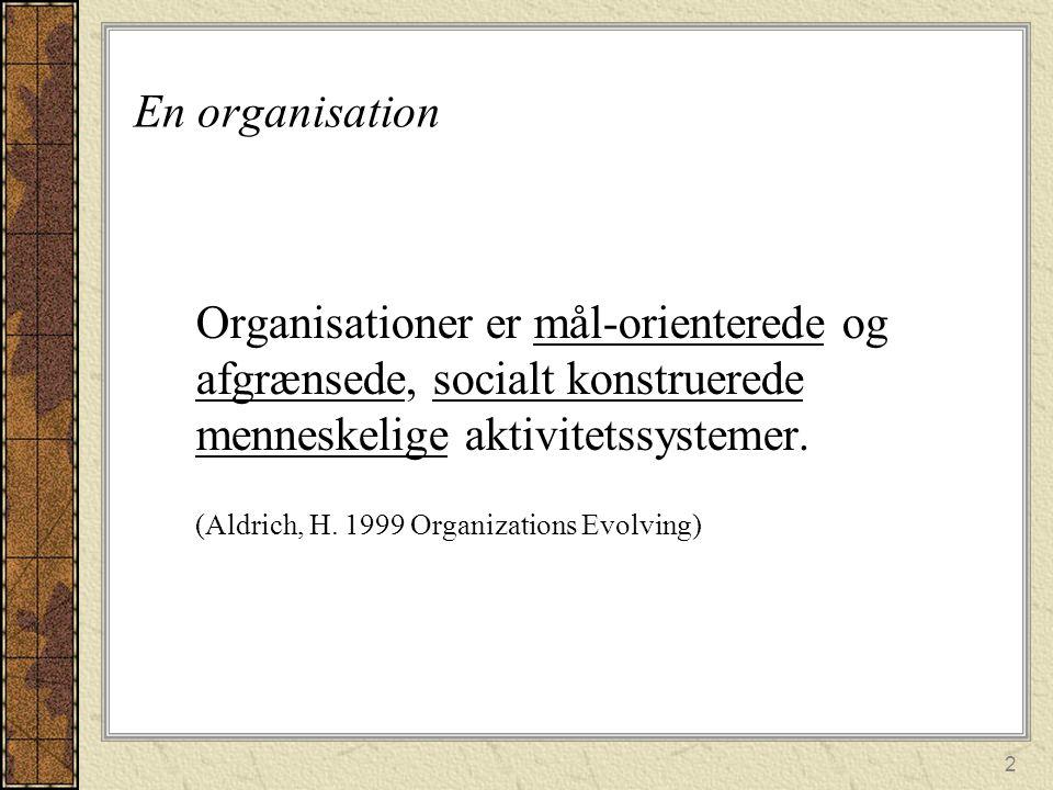 En organisation Organisationer er mål-orienterede og afgrænsede, socialt konstruerede menneskelige aktivitetssystemer.