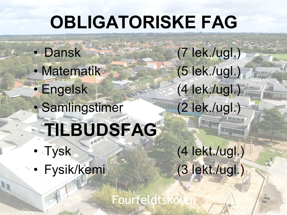 OBLIGATORISKE FAG TILBUDSFAG Dansk (7 lek./ugl.)