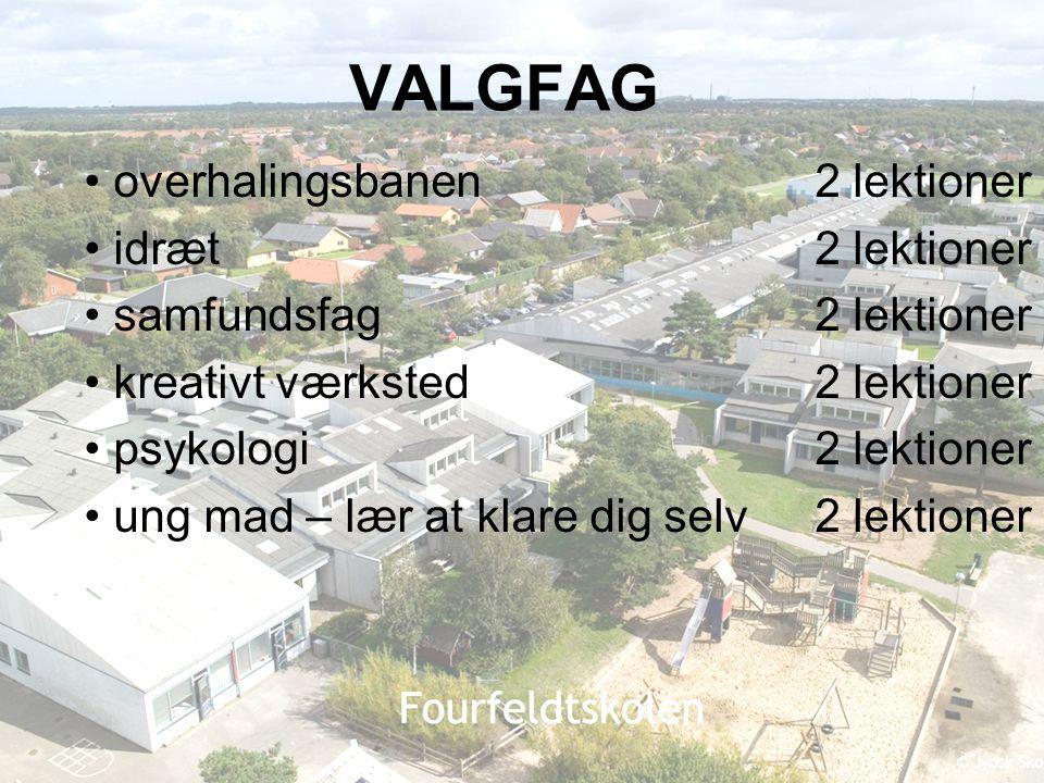 VALGFAG • overhalingsbanen 2 lektioner. • idræt 2 lektioner. • samfundsfag 2 lektioner.
