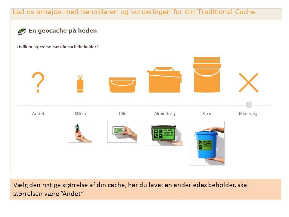 Vælg den rigtige størrelse af din cache, har du lavet en anderledes beholder, skal størrelsen være Andet