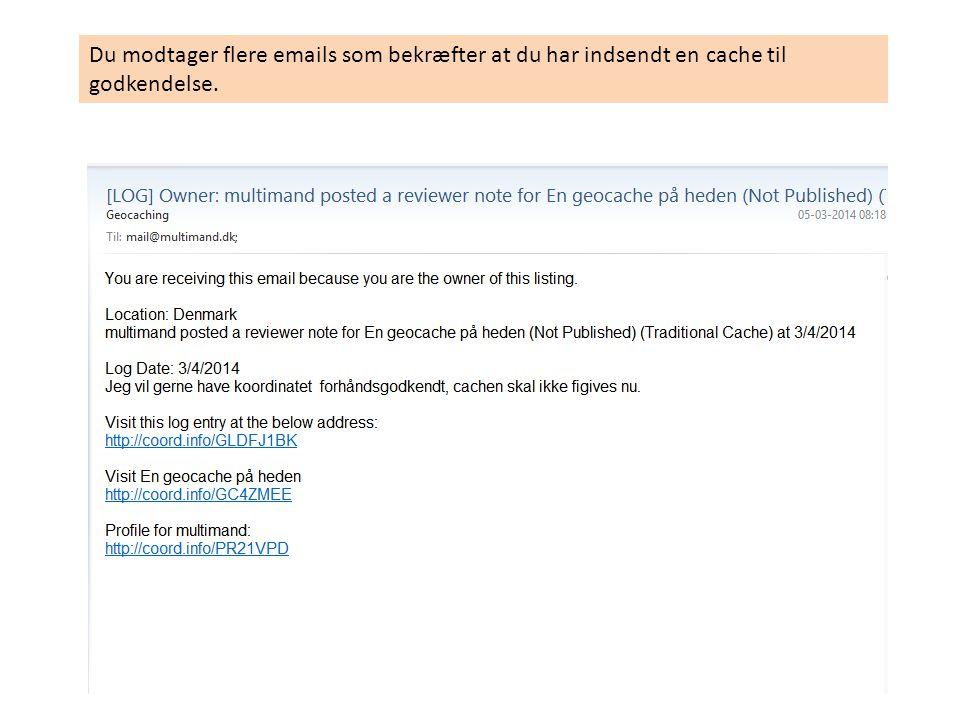 Du modtager flere emails som bekræfter at du har indsendt en cache til godkendelse.