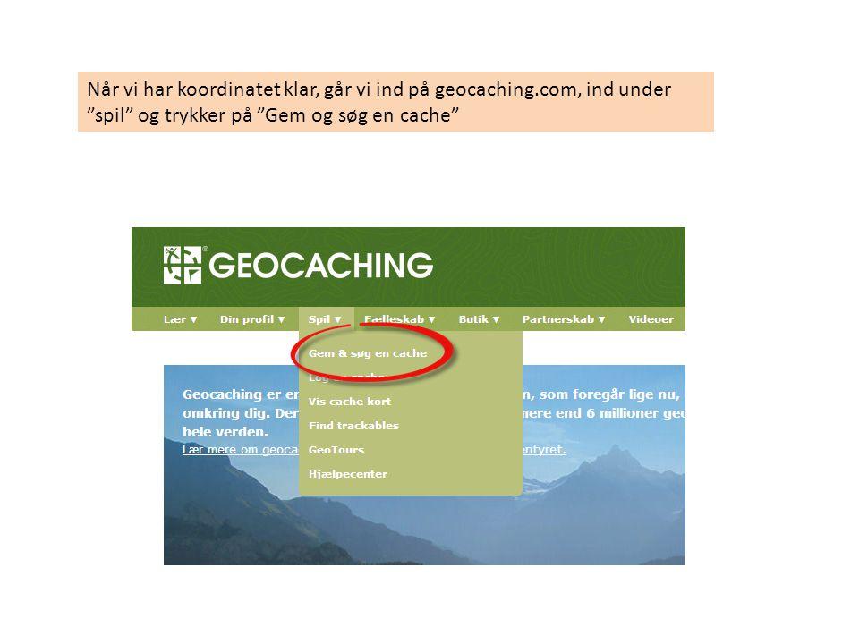 Når vi har koordinatet klar, går vi ind på geocaching