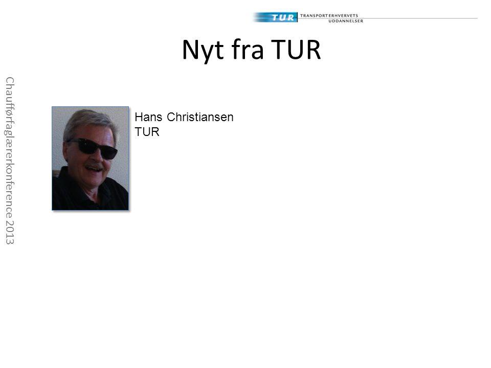 Nyt fra TUR Hans Christiansen Chaufførfaglærerkonference 2013 TUR