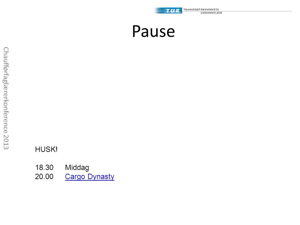 Pause Chaufførfaglærerkonference 2013 HUSK! 18.30 Middag