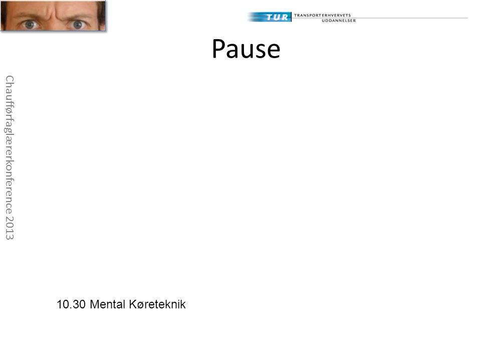 Pause Chaufførfaglærerkonference 2013 10.30 Mental Køreteknik