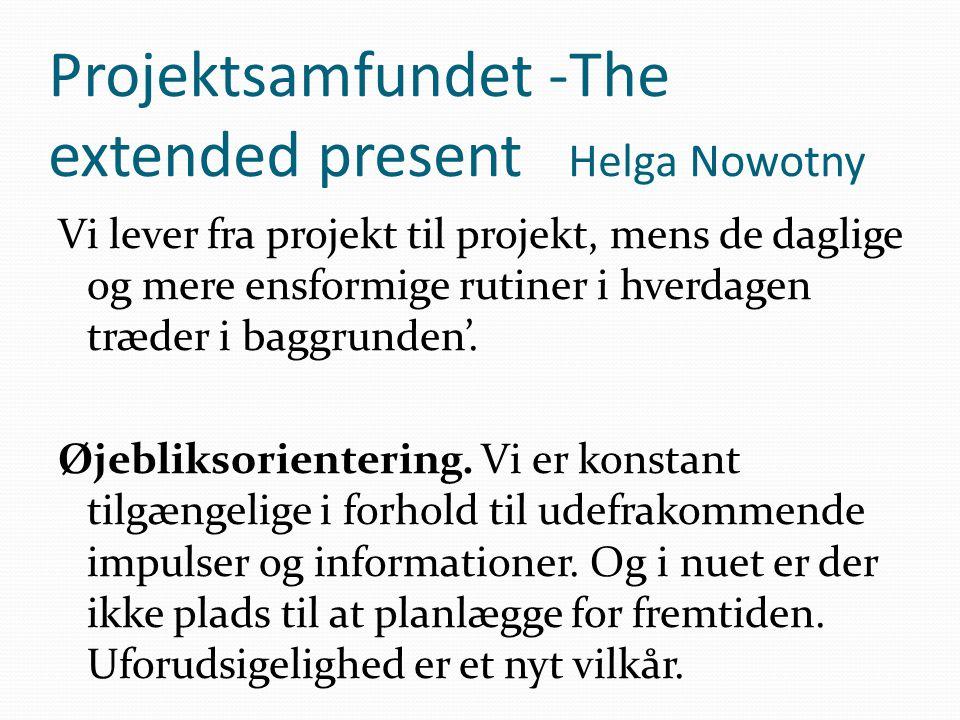 Projektsamfundet -The extended present Helga Nowotny