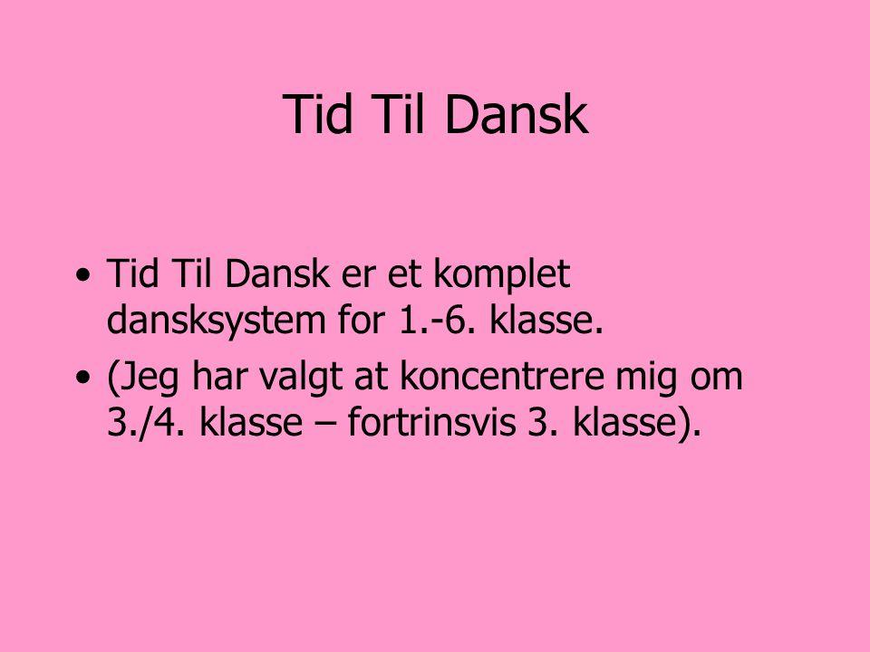 Tid Til Dansk Tid Til Dansk er et komplet dansksystem for 1.-6.
