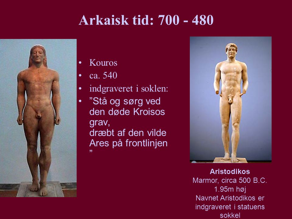 Arkaisk tid: 700 - 480 Kouros ca. 540 indgraveret i soklen: