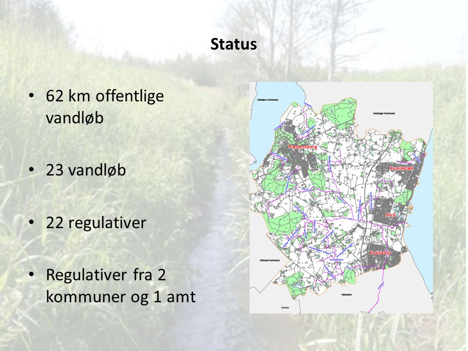 Status 62 km offentlige vandløb 23 vandløb 22 regulativer Regulativer fra 2 kommuner og 1 amt