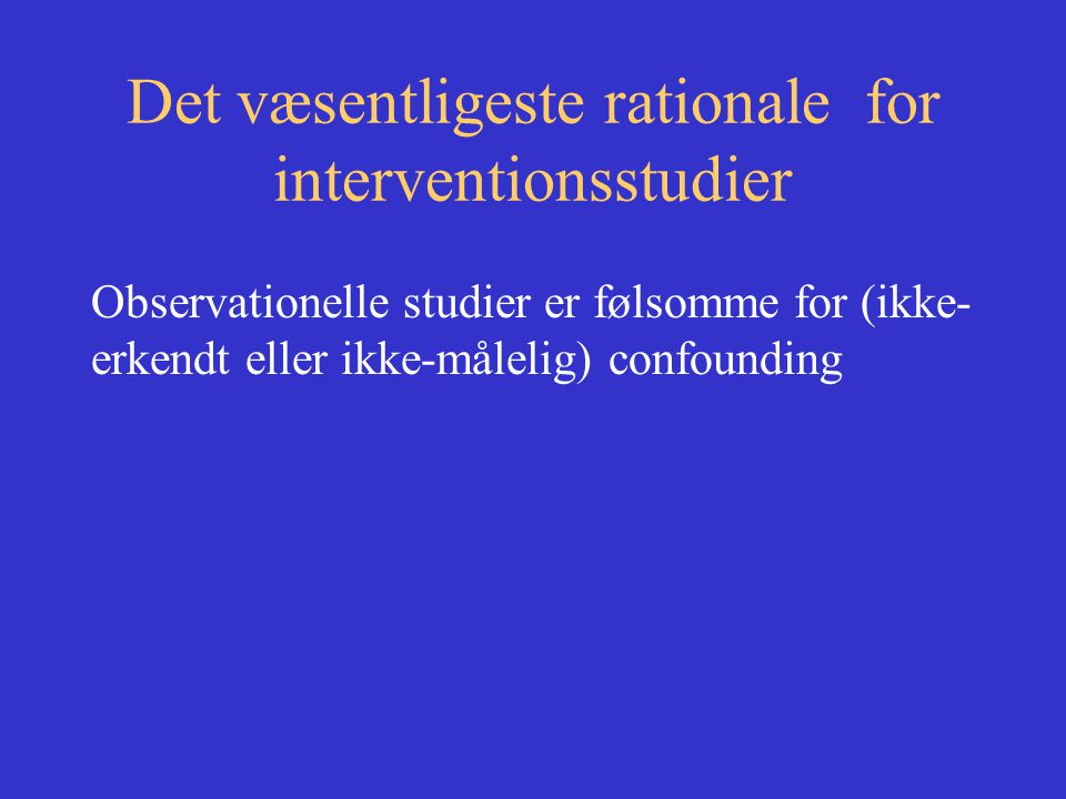 Det væsentligeste rationale for interventionsstudier