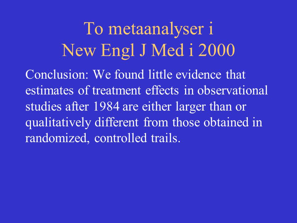 To metaanalyser i New Engl J Med i 2000