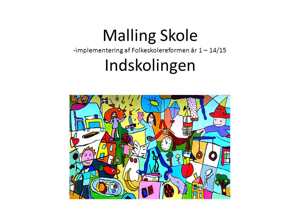 Malling Skole -implementering af Folkeskolereformen år 1 – 14/15 Indskolingen