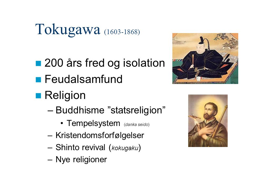 Tokugawa (1603-1868) 200 års fred og isolation Feudalsamfund Religion