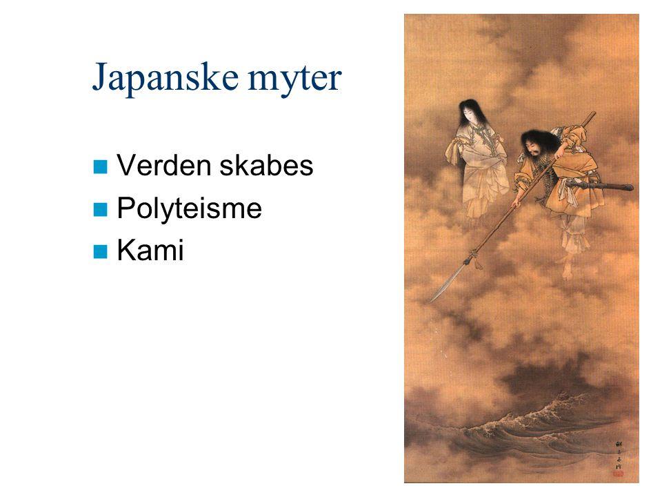 Japanske myter Verden skabes Polyteisme Kami
