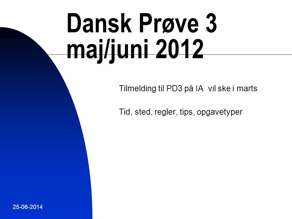 Dansk Prøve 3 maj/juni 2012 Tilmelding til PD3 på IA vil ske i marts