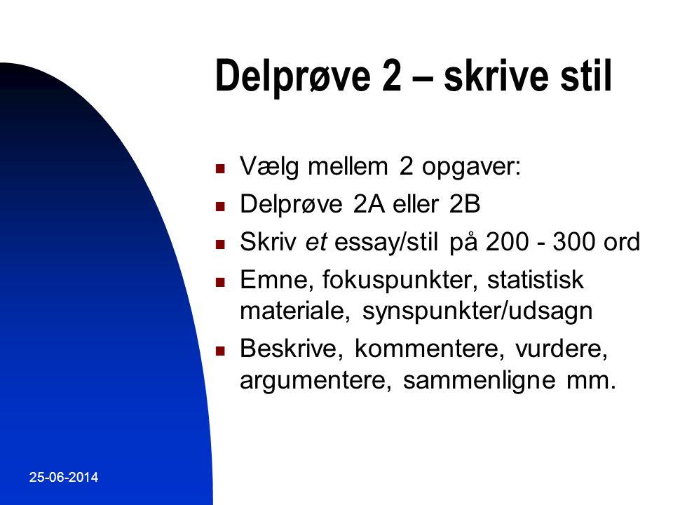 Delprøve 2 – skrive stil Vælg mellem 2 opgaver: Delprøve 2A eller 2B