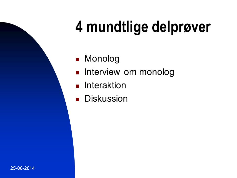 4 mundtlige delprøver Monolog Interview om monolog Interaktion