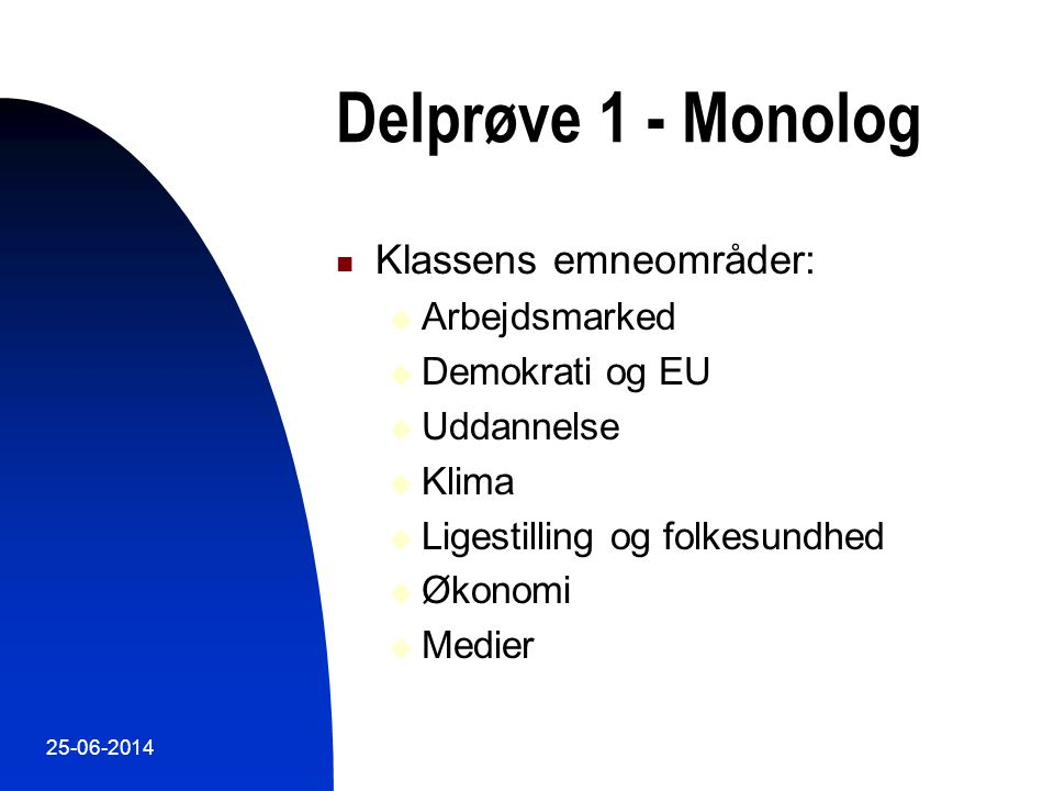 Delprøve 1 - Monolog Klassens emneområder: Arbejdsmarked